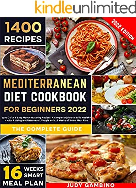 Mediterranean Diet Cookbook for Beginners 2022: 1400 Quick & Easy Mouth-Watering Recipes. A Complete Guide to Build Healthy Habits & Living Mediterranean Lifestyle with 16 Weeks of Smart Meal Plan
