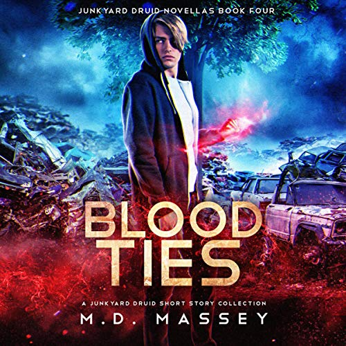 Blood Ties: A Junkyard Druid Urban Fantasy Short Story Collection Audiobook By M. D. Massey cover art