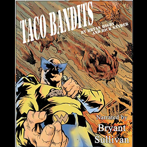 Taco Bandits      DenMark Chronicles, Book 2              By:                                                                                                                                 Bryan Higby,                                                                                        Rick Snyder                               Narrated by:                                                                                                                                 Bryant Sullivan                      Length: 7 hrs and 24 mins     Not rated yet     Overall 0.0