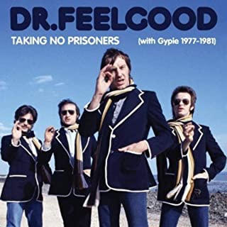 Dr. Feelgood Taking No Prisoners (With Gypie 1977-81)