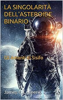 La singolarità dell'asteroide binario: gli Amanti di Sisifo di [James F. L. Keeric]