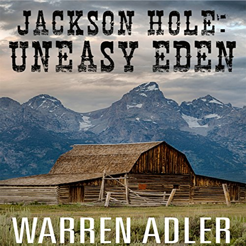 Jackson Hole: Uneasy Eden audiobook cover art
