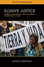 Elusive Justice: Women, Land Rights, and Colombia's Transition to Peace (Critical Human Rights)
