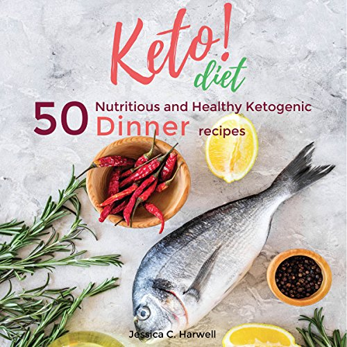 Keto Diet: 50 Nutritious and Healthy Ketogenic Dinner Recipes cover art