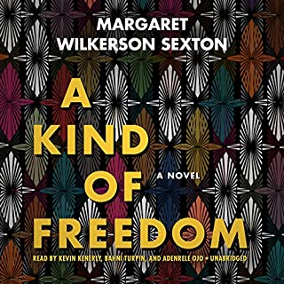 A Kind of Freedom     A Novel              By:                                                                                                                                 Margaret Wilkerson Sexton                               Narrated by:                                                                                                                                 Kevin Kenerly,                                                                                        Bahni Turpin,                                                                                        Adenrele Ojo                      Length: 8 hrs and 12 mins     148 ratings     Overall 4.0