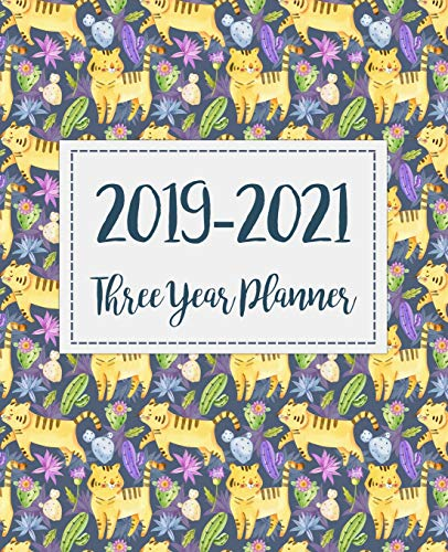 2019-2021 Three Year Planner: Monthly Schedule Organizer - Agenda Planner For The Next Three Years, 36 Months Calendar January 2019 - December 2021 | Cat Tiger Cactus Design