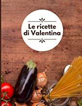 Le ricette di Valentina: Quaderno per ricette, ricettario con 100 schede pratiche in HD e comodo indice finale per organiz...