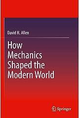 How Mechanics Shaped the Modern World Kindle Edition