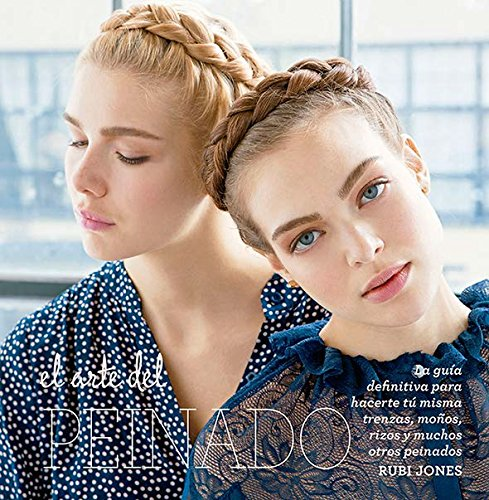 Arte del Peinado, El: La guía definitiva para hacerte tú misma trenzas,...