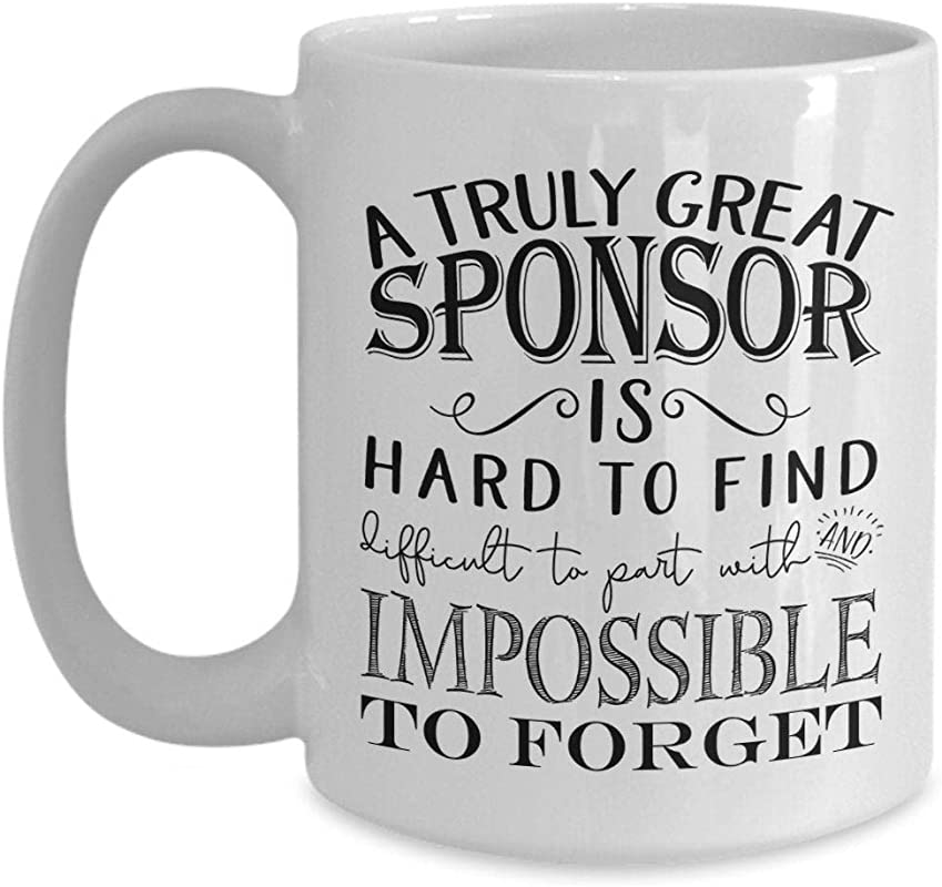 A Truly Great Sponsor Is Hard To Find Coffee Mug Best Ever Gifts Idea For Men Women Catholic Confirmation FFA Wedding Baptism AA NA Recovery 11oz White