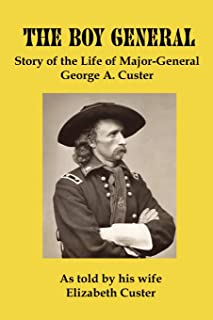 The Boy General: Story of the Life of Major-General George a Custer