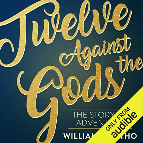 Twelve Against the Gods                   By:                                                                                                                                 William Bolitho                               Narrated by:                                                                                                                                 Ric Jerom                      Length: 15 hrs and 35 mins     27 ratings     Overall 3.9