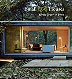 Small Eco Houses: Living Green in Style - Cristina Paredes Benitez