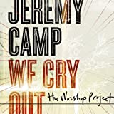Songtexte von Jeremy Camp - We Cry Out: The Worship Project