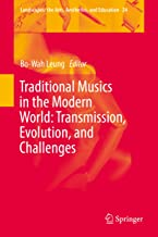 Traditional Musics in the Modern World: Transmission, Evolution, and Challenges (Landscapes: the Arts, Aesthetics, and Education Book 24)