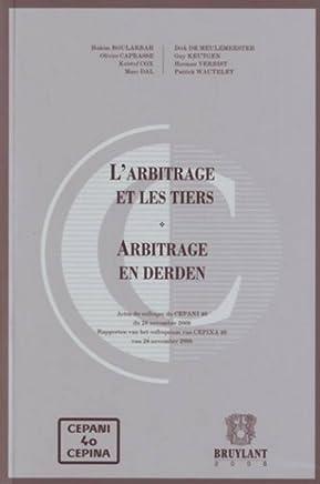 Larbitrage et les tiers/Arbitrage en derden: Actes du colloque du CEPANI 40 du 28 novembre 2008 Bijdragen aan het colloquium van CEPINA 40 van 28 november 2008