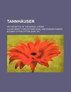Tannhauser; Or the Battle of the Bards. a Poem
