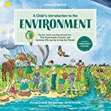 A Child's Introduction to the Environment: The Air, Earth, and Sea Around Us -- Plus Experiments, Projects, and Activities YOU Can Do to Help Our Planet! (A Child's Introduction Series)