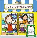 Mi barrio. El supermercado (Castellano - A Partir De 3 Años - Manipulativos (Libros Para Tocar, Jugar Y Pintar), Pop-Ups - Otros Libros)