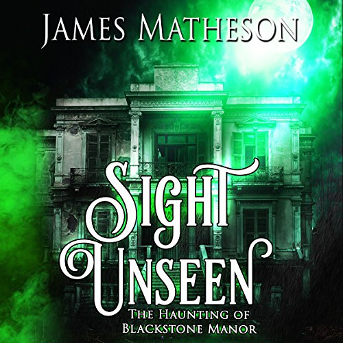 Sight Unseen     The Haunting of Blackstone Manor              By:                                                                                                                                 James M. Matheson                               Narrated by:                                                                                                                                 Janeta Holzner                      Length: 4 hrs and 36 mins     8 ratings     Overall 3.3