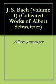 J. S. Bach (Volume I) (Collected Works of Albert Schweitzer)