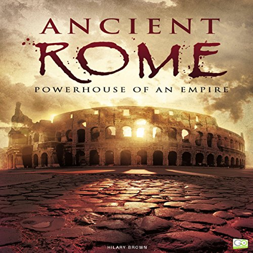 Ancient Rome: Powerhouse of an Empire audiobook cover art