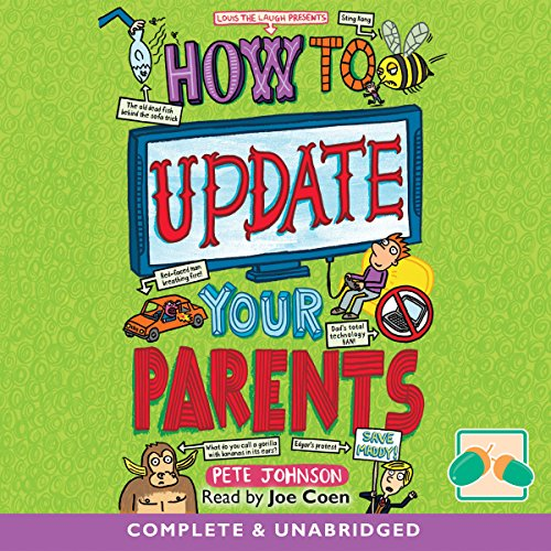 How to Update Your Parents     Louis the Laugh, Book 4              By:                                                                                                                                 Pete Johnson                               Narrated by:                                                                                                                                 Joe Coen                      Length: 3 hrs and 44 mins     10 ratings     Overall 4.7