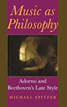 Music as Philosophy: Adorno and Beethoven's Late Style (Musical Meaning and Interpretation)