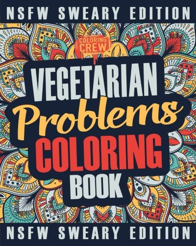 Vegetarian Coloring Book: A Sweary, Irreverent, Swear Word Vegetarian Coloring Book Gift Idea for Vegetarians (Vegetarian Gifts) (Volume 2)