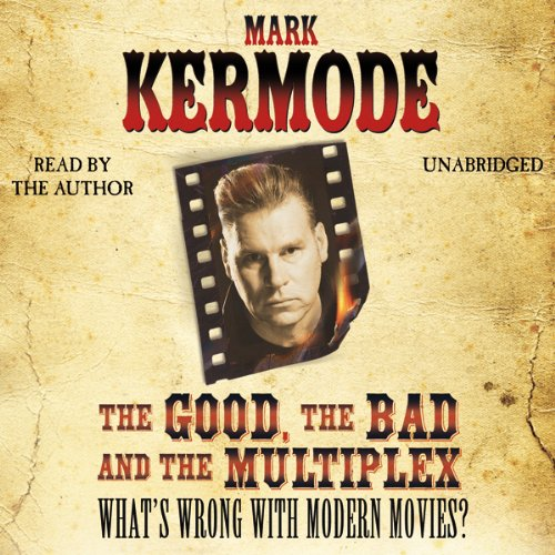 The Good, The Bad and The Multiplex                   By:                                                                                                                                 Mark Kermode                               Narrated by:                                                                                                                                 Mark Kermode                      Length: 7 hrs and 57 mins     45 ratings     Overall 4.4