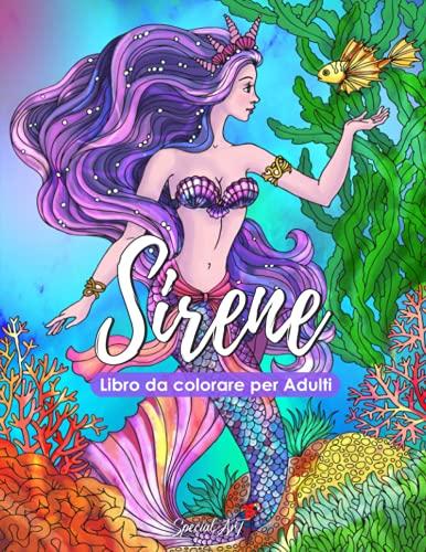 Sirene - Libro da colorare per Adulti: Più di 50 bellissime Sirene immerse nel meraviglioso mondo marino. Libri da colorare antistress con disegni rilassanti. (Formato Grande, Idea Regalo)