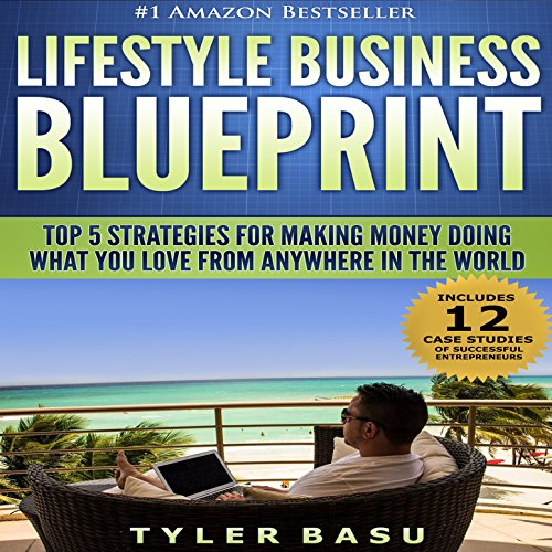 Lifestyle Business Blueprint: Top 5 Strategies for Making Money Doing What You Love from Anywhere in the World cover art