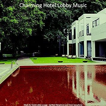 Music for Hotel Lobby Lounge - Spirited Vibraphone and Tenor Saxophone