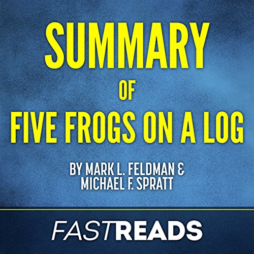Page de couverture de Summary of Five Frogs on a Log by Mark L. Feldman and Michael F. Spratt | Includes Key Takeaways & Analysis