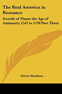 The Real America in Romance: Swords of Flame the Age of Animosity 1547 to 1570 Part Three