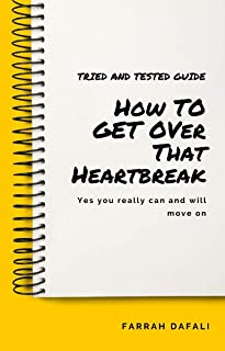 How To Get Over That Break Up: Yes you really can move on with this step by step tried and tested guide!