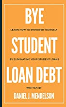 BYE Student Loan Debt: Learn How to Empower Yourself by Eliminating Your Student Loans
