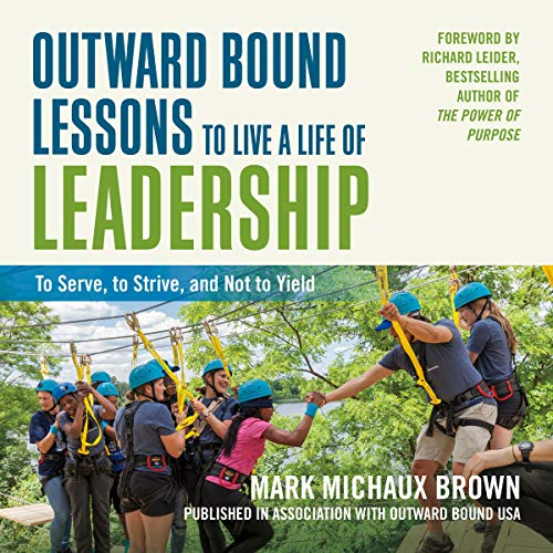 Couverture de Outward Bound Lessons to Live a Life of Leadership: To Serve, to Strive, and Not to Yield