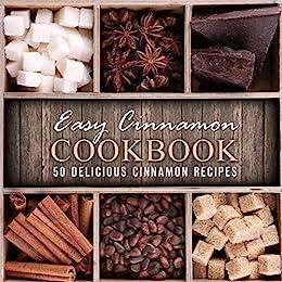 Easy Cinnamon Cookbook: 50 Delicious Cinnamon Recipes (2nd Edition) by [BookSumo Press]