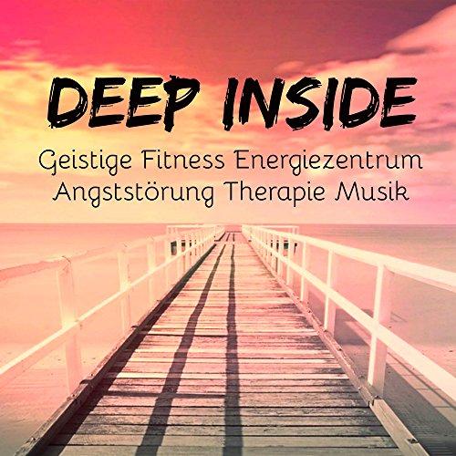 Deep Inside - Kritisches Denken Körper Geist Geistige Fitness Energiezentrum Angststörung Therapie Musik mit Natur New Age Instrumental Entspannende Geräusche