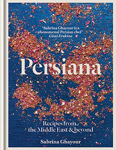 Persiana: Recipes from the Middle East & Beyond: Recipes from the Middle East & Beyond: From the Sunday Times no.1 bestselling author of Feasts, Sirocco and Bazaar