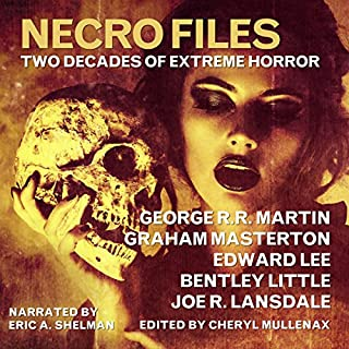Necro Files     Two Decades of Extreme Horror              By:                                                                                                                                 George R. R. Martin,                                                                                        Bentley Little,                                                                                        Edward Lee,                   and others                          Narrated by:                                                                                                                                 Eric A. Shelman                      Length: 10 hrs and 8 mins     19 ratings     Overall 3.8