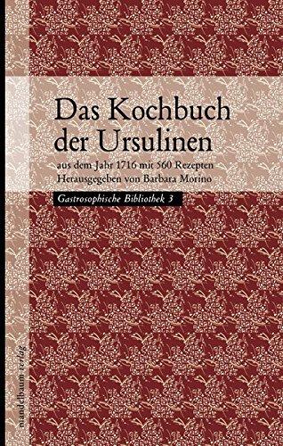 Das Kochbuch der Ursulinen: aus dem Jahr 1716 mit 560 Rezepten