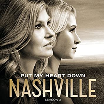 "Put My Heart Down (Music From ""Nashville"" Season 3)"