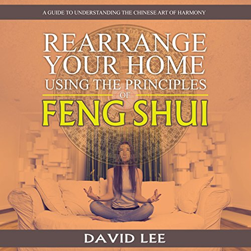 Rearrange Your Home Using the Principles of Feng Shui cover art