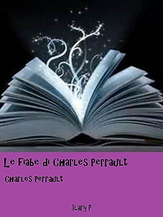 Le fiabe di Charles Perrault: Le più belle fiabe di Charles Perrault