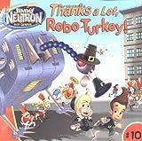 Thanks a Lot, Robo-Turkey! (ADVENTURES OF JIMMY NEUTRON BOY GENIUS (8x8))