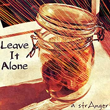 Leave It Alone