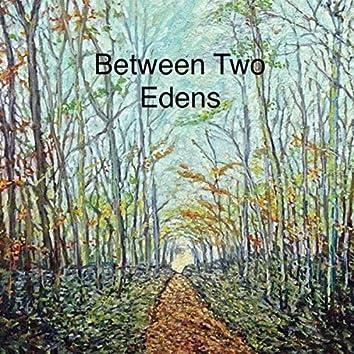 Between Two Edens