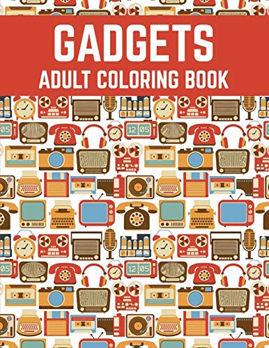 Gadgets Adult Coloring Book: Cool Gift Adult Coloring Activity Book